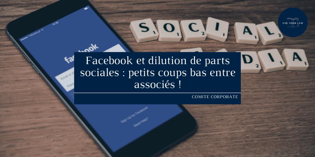 Facebook et dilution de parts sociales _ petits coups bas entre associés !