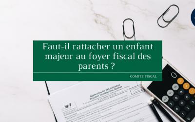 Faut-il rattacher un enfant majeur au foyer fiscal des parents ?