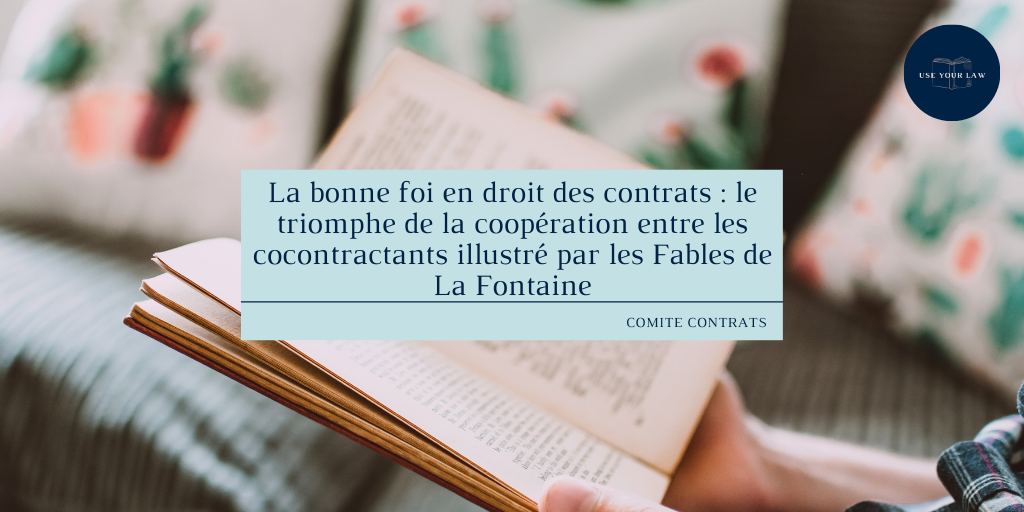La bonne foi en droit des contrats _ le triomphe de la coopération entre les cocontractants illustré par les Fables de La Fontaine