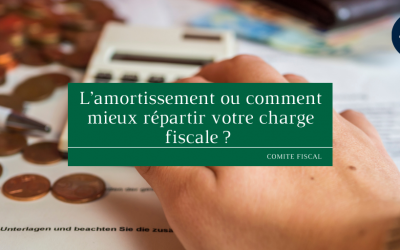L'amortissement ou comment mieux répartir votre charge fiscale ?