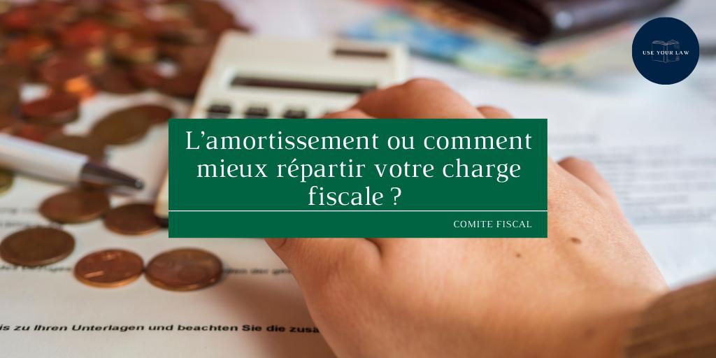 L'amortissement ou comment mieux répartir votre charge fiscale _