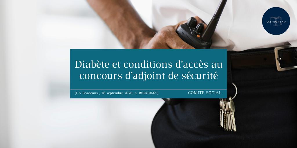 Diabète et conditions d'accès au concours d'adjoint de sécurité (CA Bordeaux., 28 septembre 2020, n° 18BX01665)