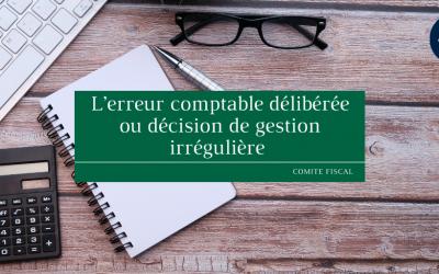 L'erreur comptable délibérée ou décision de gestion irrégulière