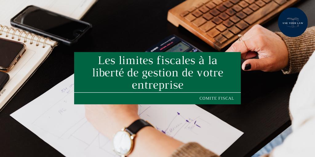 Les limites fiscales à la liberté de gestion de votre entreprise