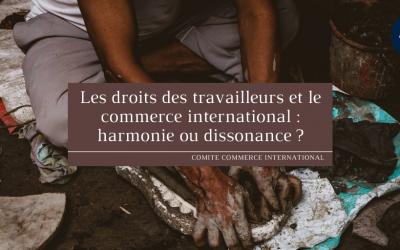 Les droits des travailleurs et le commerce international : harmonie ou dissonance?