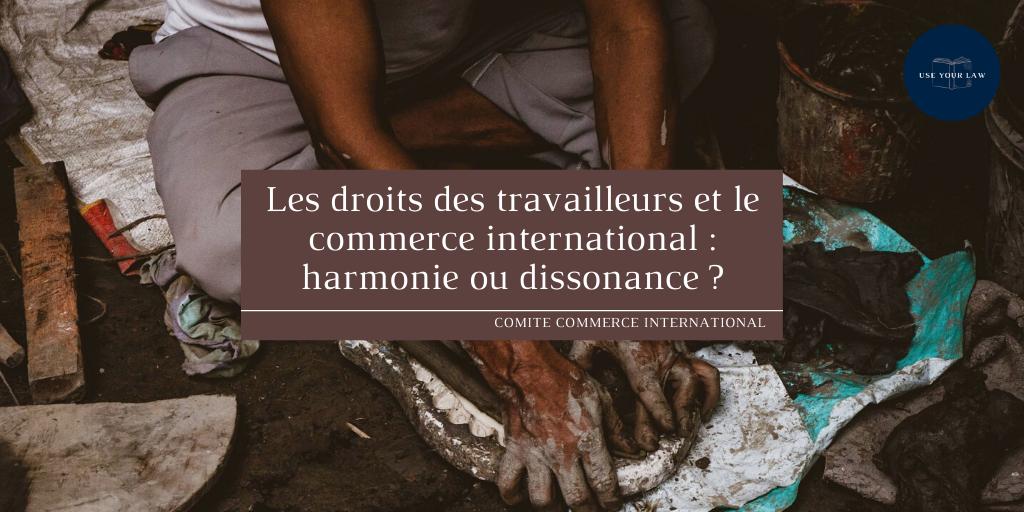 Les droits des travailleurs et le commerce international : harmonie ou dissonance ?