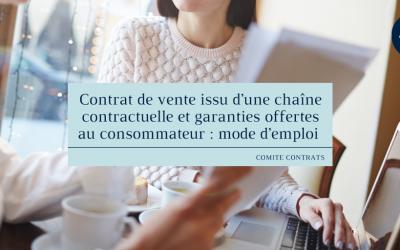 Contrat de vente issu d'une chaîne contractuelle et garanties offertes au consommateur : mode d'emploi
