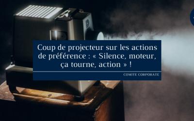 Coup de projecteur sur les actions de préférence : «Silence, moteur, ça tourne, action»!