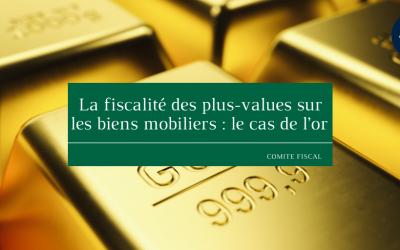 La fiscalité des plus-values sur les biens mobiliers: le cas de l'or