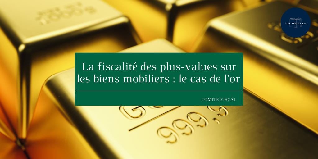 La fiscalité des plus-values sur les biens mobiliers _ le cas de l'or