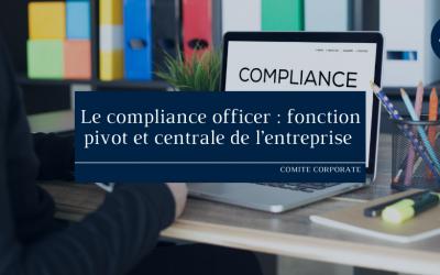 Le compliance officer : fonction pivot et centrale de l'entreprise