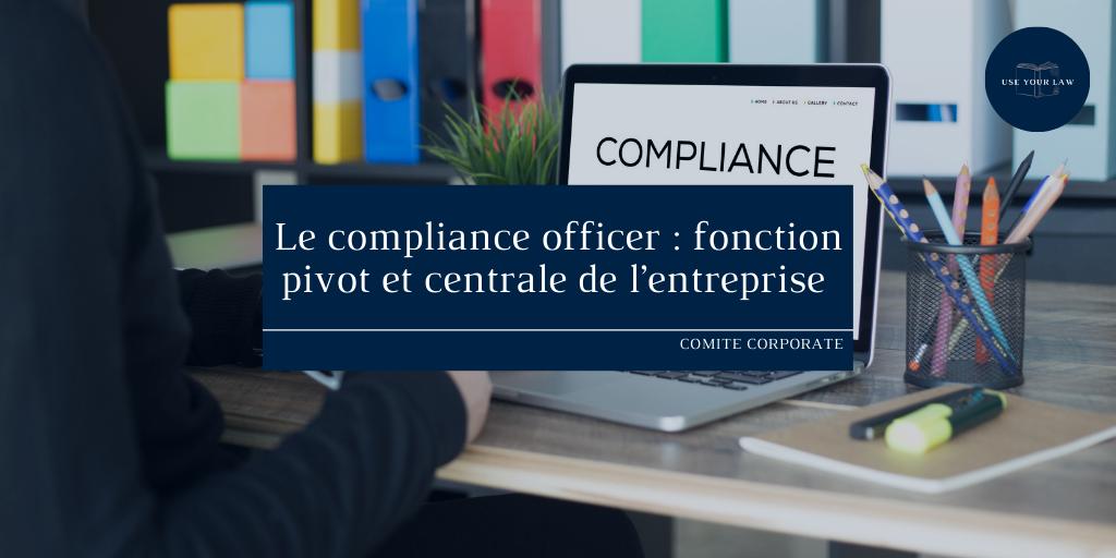 Le compliance officer _ fonction pivot et centrale de l'entreprise