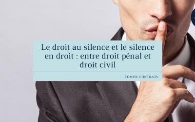 Le droit au silence et le silence en droit : entre droit pénal et droit civil