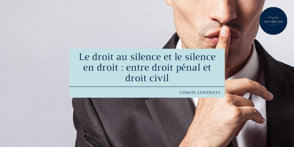 Le droit au silence et le silence en droit _ entre droit pénal et droit civil