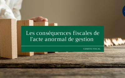 Les conséquences fiscales de l'acte anormal de gestion