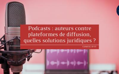 Podcasts: auteurs contre plateformes de diffusion, quelles solutionsjuridiques ?