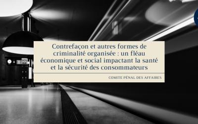 Contrefaçon et autres formes de criminalité organisée : un fléau économique et social impactant la santé et la sécurité des consommateurs