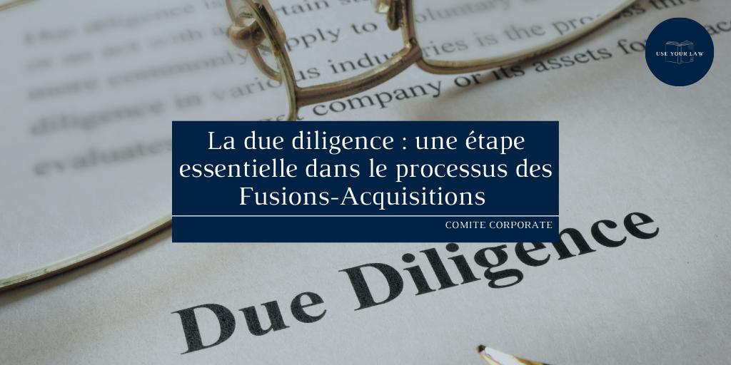 La due diligence : une étape essentielle dans le processus des Fusions-Acquisitions