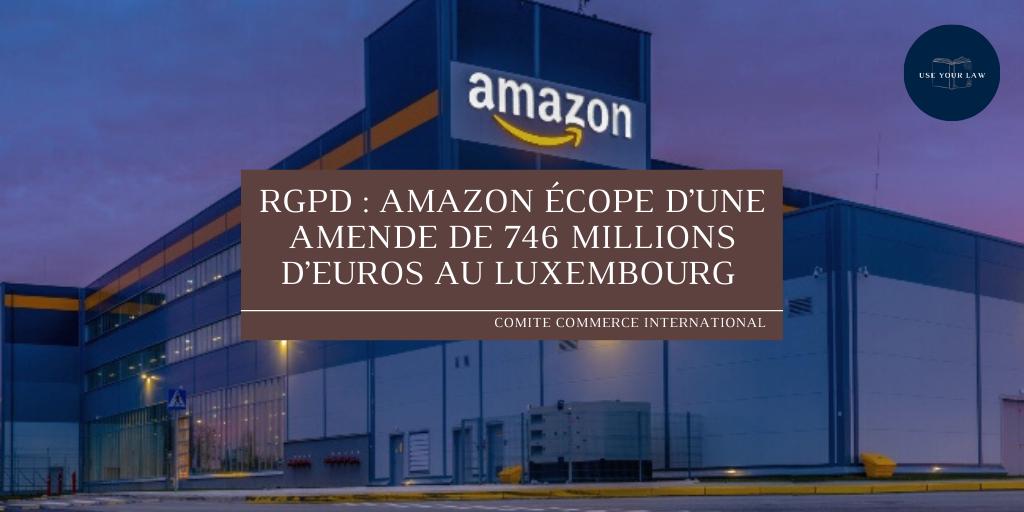 RGPD : AMAZON ÉCOPE D'UNE AMENDE DE 746 MILLIONS D'EUROS AU LUXEMBOURG