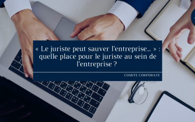 «Le juristepeut sauver l'entreprise…»  : quelle place pour le juriste au sein de l'entreprise ?