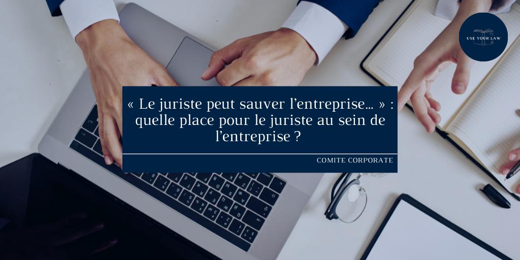 « Le juriste peut sauver l'entreprise… » : quelle place pour le juriste au sein de l'entreprise ?