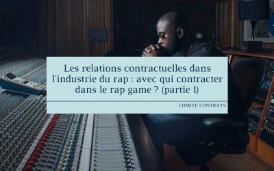 Les relations contractuelles dans l'industrie du rap : avec qui contracter dans le rap game ? (partie 1)