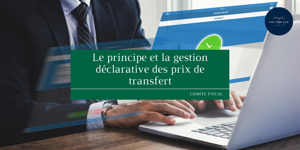 Le principe et la gestion déclarative des prix de transfert