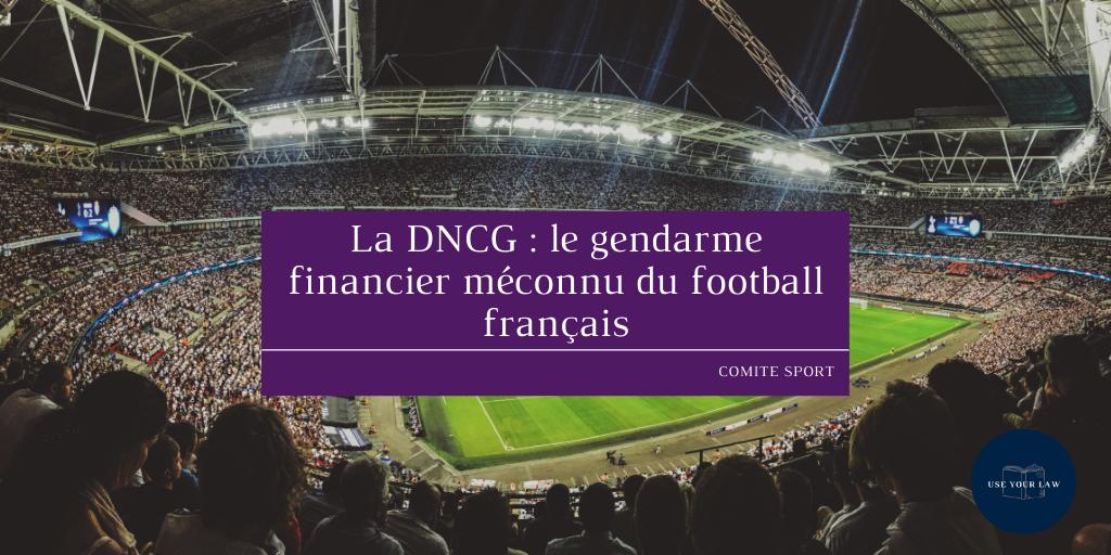La DNCG : le gendarme financier méconnu du football français