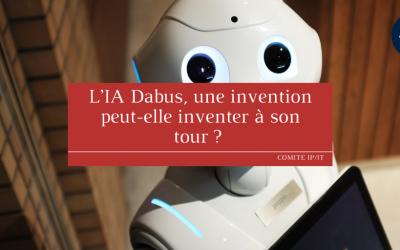L'IA Dabus, une invention peut-elle inventer à son tour ?