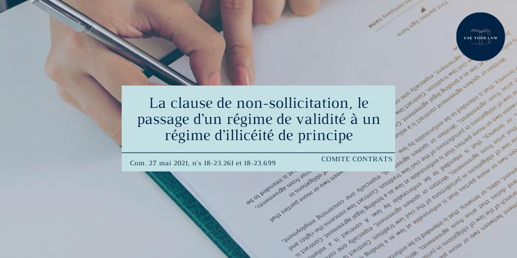 La clause de non-sollicitation, le passage d'un régime de validité à un régime d'illicéité de principe