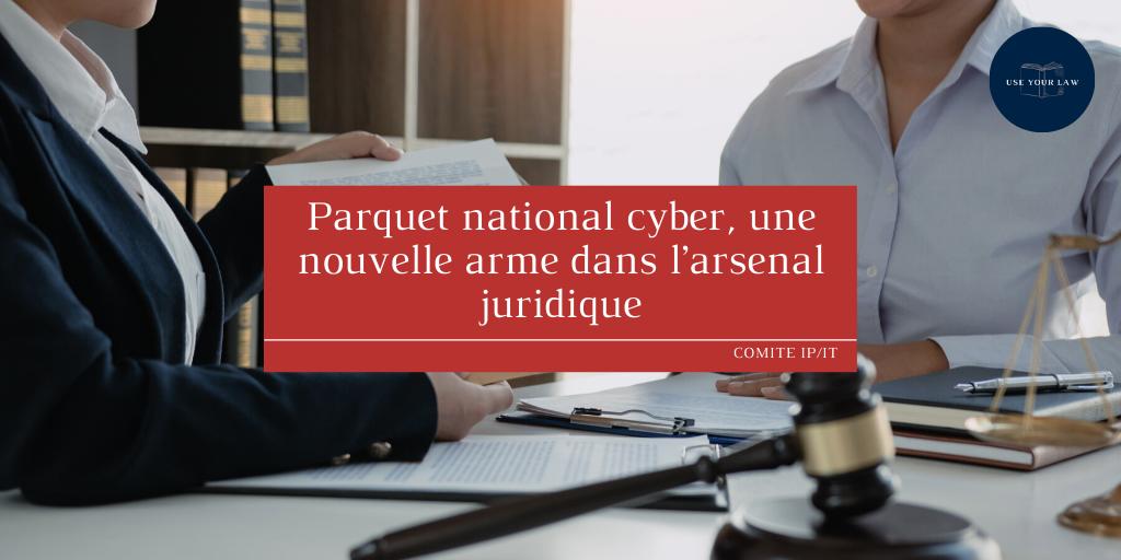 Parquet national cyber, une nouvelle arme dans l'arsenal juridique