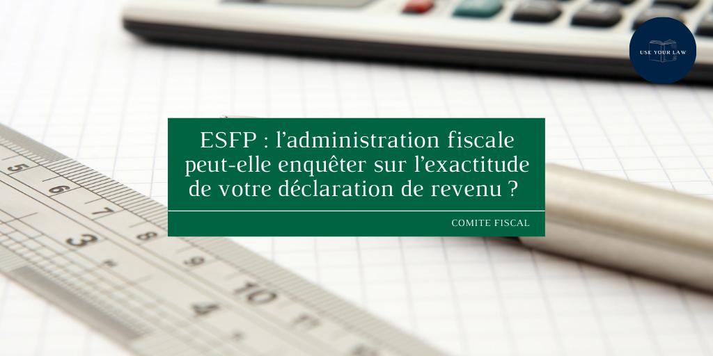 ESFP : l'administration fiscale peut-elle enquêter sur l'exactitude de votre déclaration de revenu ?