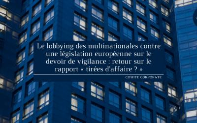 Le lobbying des multinationales contre une législation européenne sur le devoir de vigilance: retour sur le rapport «tirées d'affaire?»