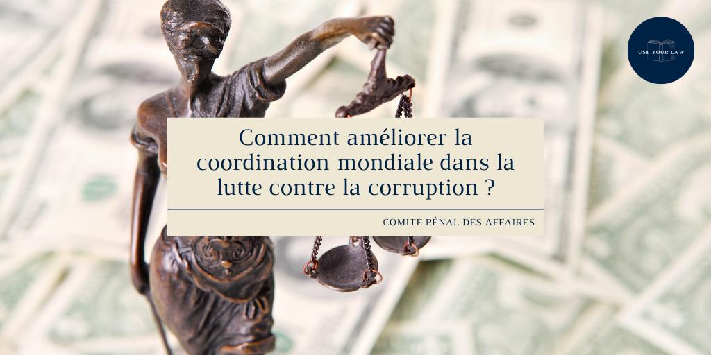 Comment améliorer la coordination mondiale dans la lutte contre la corruption ?