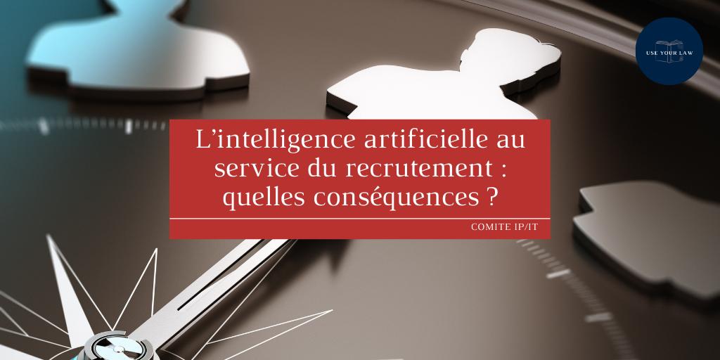 L'intelligence artificielle au service du recrutement : quelles conséquences ?