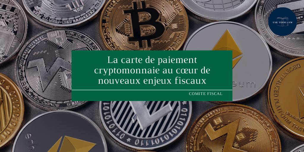 La carte de paiement cryptomonnaie au cœur de nouveaux enjeux fiscaux