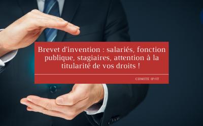 Brevet d'invention : salariés, fonction publique, stagiaires, attention à la titularité de vos droits !