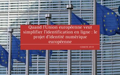 Quand l'Union européenne veut simplifier l'identification en ligne : le projet d'identité numérique européenne