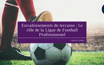 Envahissements de terrains: Le rôle de la Ligue de Football Professionnel