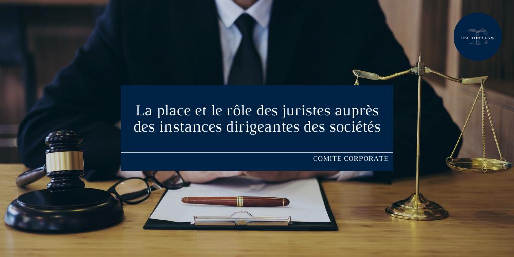 La place et le rôle des juristes auprès des instances dirigeantes des sociétés
